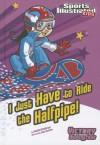 I Just Have to Ride the Halfpipe! - Jessica Sarah Gunderson, Jorge Santillan