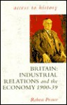 Britain: Industrial Relations & the Economy 1900-1939 - Robert D. Pearce