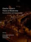 Charles Taylor's Vision of Modernity: Reconstructions and Interpretations - Christopher Garbowski, Jan Hudzik, Jan Klos
