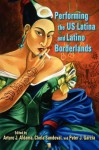 Performing the Us Latina and Latino Borderlands - Arturo J Aldama