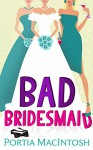 Bad Bridesmaid - Portia MacIntosh