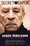 Secret Weapon: Selected Late Poems - Eugen Jebeleanu, Matthew Zapruder, Radu Ioanid, Andrei Codrescu