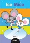 Flip-a-Word: Ice Mice - Harriet Ziefert, Yukiko Kido