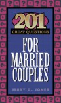 201 Great Questions for Married Couples - Jerry Jones, Foster W. Cline, Jim Fay