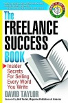 The Freelance Success Book: Insider Secrets for Selling Every Word You Write - David Taylor