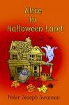 Alice in Halloween Land - Peter Joseph Swanson, Peter Joseph Swanson
