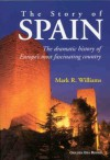 The Story of Spain: The Dramatic History of Europe's Most Fascinating Country - Mark R. Williams