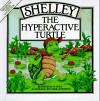 Shelley, the Hyperactive Turtle (Special Needs Collection) - Deborah M. Moss, Carol Schwartz