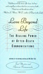 Love Beyond Life: The Healing Power of After-Death Communications - Joel Martin
