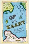 Op de kaart: Hoe de wereld in kaart werd gebracht - Simon Garfield, Tracey Drost-Plegt, Bert Meelker