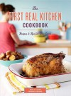 The First Real Kitchen Cookbook: 100 Recipes and Tips for New Cooks - Jill Carle, Megan Carle