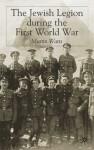 The Jewish Legion and the First World War - Martin Watts