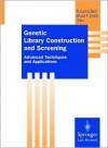 Genetic Library Construction and Screening: Advanced Techniques and Applications - R.C. Bird, Bruce F. Smith