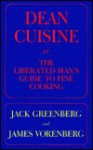 Dean Cuisine, Or, The Liberated Man's Guide To Fine Cooking - Jack Greenberg, James Vorenberg