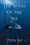 The Bones of the Sea - Pippa Jay