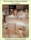 The Courtship of Morrice Buckler - A.E. W. Mason