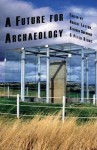A Future for Archaeology - Layton Robert, Robert Layton, Stephen Shennan