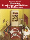 Miniature Crocheting and Knitting for Dollhouses - Rosemary Drysdale