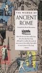 The Wisdom of Ancient Rome - Benoit Desombres, John O'Toole