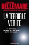 La Terrible vérité:26 grandes énigmes de l'histoire enfin résolues (Essais - Documents) (French Edition) - Pierre Bellemare, Jean-François Nahmias