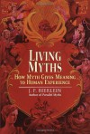 Living Myths: How Myth Gives Meaning to Human Experience - J.F. Bierlein
