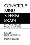 Conscious Mind, Sleeping Brain - Jayne Gackenbach, Stephen LaBerge