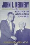John F. Kennedy & the Politics of Arms Sales to Israel (Cass Series--Israeli History, Politics & Society) - Abraham Ben-Zvi