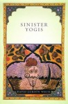 Sinister Yogis - David Gordon White