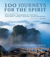 100 Journeys for the Spirit - Paul Theroux, Pico Iyer, Michael Ondaatje, Alexander McCall Smith, Jan Morris, Joseph M. Marshall III, Andrew Motion, Mark Tully