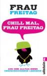 Chill mal, Frau Freitag: Aus dem Alltag einer unerschrockenen Lehrerin (German Edition) - Frau Freitag