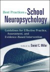 Best Practices in School Neuropsychology: Guidelines for Effective Practice, Assessment, and Evidence-Based Intervention - Daniel Miller