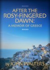 After the Rosy-Fingered Dawn: A Memoir of Greece - John Walters