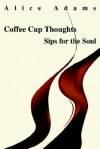 Coffee Cup Thoughts: Sips for the Soul - Alice Adams