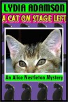 A Cat On Stage Left : Alice Nestleton Mysteries #16 - Lydia Adamson, Anna Fields