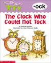The Clock Who Could Not Tock (Word Family) - Pamela Chanko