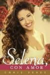 Para Selena, Con Amor (Spanish Edition) - Chris Perez