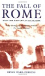 The Fall of Rome And the End of Civilization - Bryan Ward-Perkins