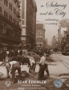 The Subway and the City: Celebrating a Century - Stan Fischler