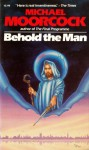 Behold the Man - Michael Moorcock
