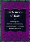 Professions of Taste: Henry James, British Aestheticism, and Commodity Culture - Jonathan Freedman