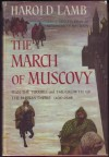 The March of Muscovy: Ivan the Terrible and the Growth of the Russian Empire, 1400 - 1648 - Harold Lamb