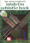 Mel Bay's Complete Irish Tin Whistle [With CD] - Mizzy Mccaskill, Dona Gilliam