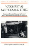 Volksgeist as Method and Ethic: Essays on Boasian Ethnography and the German Anthropological Tradition - George W. Stocking Jr.