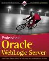 Professional Oracle WebLogic Server - Robert Patrick, Philip Aston, Gregory Nyberg, Josh Bregman, Paul Done