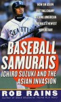 Baseball Samurais: Ichiro Suzuki And The Asian Invasion - Rob Rains
