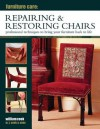 Furniture Care: Repairing & Restoring Chairs: Professional Techniques to Bring Your Furniture Back to Life - William Cook
