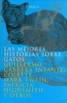 Las mejores historias sobre gatos - Guillermo Cabrera Infante, Mark Twain, Émile Zola
