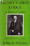Henry Cabot Lodge: A Biography - John A. Garraty