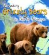 Watching Grizzly Bears in North America - Elizabeth Miles