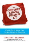The Customer Service Survival Kit: What to Say to Defuse Even the Worst Customer Situations - Richard S Gallagher, Carol Roth